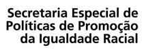 Secretaria Especial de Políticas de Promoção da Igualdade Racial